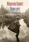 Usypać góry. Historie z Polesia - Małgorzata Szejnert