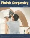 Finish Carpentry: Custom Techniques - Gary Katz, Rick Mastelli, Tim Healey