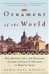 The Ornament of the World: How Muslims, Jews, and Christians Created a Culture of Tolerance in Medieval Spain - Harold Bloom, María Rosa Menocal