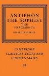 Antiphon the Sophist: The Fragments - Antiphon, Gerard J. Pendrick