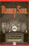 Rubber Soul: A Novel (Dust Bin Bob Book 1) - Greg Kihn
