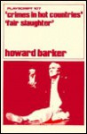 Crimes in Hot Countries: Also Contains Fair Slaughter - Howard Barker