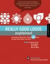Really Good Logos Explained: Top Design Professionals Critique 500 Logos and Explain What Makes Them Work - Margo Chase, Rian Hughes, Ron Miriello, Alex W. White