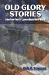 Old Glory Stories: American Combat Leadership in World War II - Cole C. Kingseed