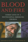 Blood and Fire: Godly Love in a Pentecostal Emerging Church - Margaret M. Poloma, Ralph W. Hood Jr.