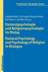 Pastoralpsychologie Und Religionspsychologie Im Dialog / Pastoral Psychology and Psychology of Religion in Dialogue - Kathleen J Greider, Christoph Morgenthaler, Isabelle Noth