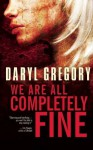 We Are All Completely Fine - Daryl Gregory