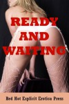 Ready and Waiting: Five Explicit Erotica Stories - Sarah Blitz, Connie Hastings, Nycole Folk, Amy Dupont, Angela Ward
