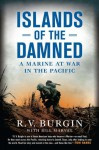 Islands of the Damned: A Marine at War in the Pacific - R.V. Burgin, Bill Marvel