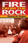 Fire from the Rock - Sharon M. Draper