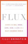 Flux: Women on Sex, Work, Love, Kids, and Life in a Half-Changed World - Peggy Orenstein, Alice van Straalen