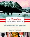 A Canadian Saturday Night: Hockey and the Culture of a Country - Andrew Podnieks