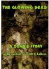 The Glowing Dead: A Zombie Short Story - Jody R. LaGreca, Michael McCarty