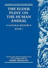 The Elder Pliny on the Human Animal: Natural History Book 7 - Pliny