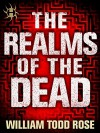 The Realms of the Dead: Crossfades and Bleedovers - William Todd Rose