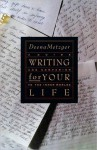 Writing for Your Life: A Guide and Companion to the Inner Worlds - Deena Metzger