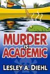 Murder Is Academic - Lesley A. Diehl