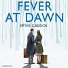 Fever at Dawn - Peter Gardos, Arthur Morey, Random House Audiobooks