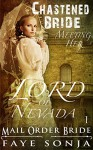 Mail Order Bride: CLEAN Western Historical Romance : The Chastened Bride Meeting Her Lord of Nevada (Brides & Nobles of Nevada Book1) - Faye Sonja