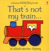 That's Not My Train - Fiona Watt, Rachel Wells