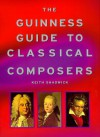 The Guinness Guide To Classical Composers - Keith Shadwick