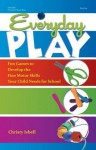 Everyday Play: Fun Games to Develop the Fine Motor Skills Your Child Needs for School - Christy Isbell