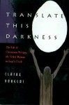Translate This Darkness: The Life of Christiana Morgan, the Veiled Woman in Jung's Circle - Claire Douglas