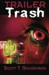Trailer Trash - Scott T. Goudsward
