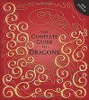 Complete Guide to Dragons - Dugald A. Steer, Douglas Carrel, Amanda Wood, Tomislav Tomić