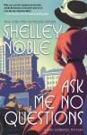 Ask Me No Questions - Shelley Noble