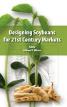 Designing Soybeans for 21st Century - Richard F. Wilson