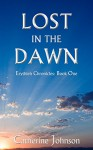 Lost in the Dawn (Erythleh Chronicles Book 1) - Catherine Johnson