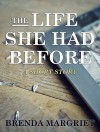 The Life She Had Before: A Short Story - Brenda Margriet