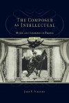 The Composer as Intellectual: Music and Ideology in France 1914-1940 - Jane Fulcher