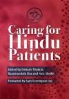 Caring for Hindu Patients. Edited by Diviash Thakrara, Rasamandala Das and Aziz Sheikh - Thakrar, Diviash Thakrar