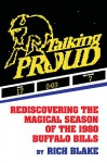 Talking Proud: Rediscovering the Magical Season of the 1980 Buffalo Bills - Rich Blake