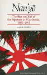 Nan'yō: The Rise and Fall of the Japanese in Micronesia, 1885-1945 - Mark R. Peattie, Peattie, Mark R. Peattie, Mark R.