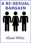 A Bi-sexual Bargain - Alison White