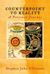 Counterpoint to Reality: A Personal Journey - Stephen O'Connor