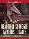 The Beautiful Struggle - Ta-Nehisi Coates, J.D. Jackson