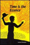 Time is the Essence: A Tale Chronicling the Rise of a Messianic Healer as Prophesied by Ancient Seers - Leonard Varasano