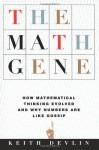 Math Gene: How Mathematical Thinking Evolved and Why Numbers Are Like Gossip - Keith J. Devlin