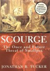Scouge: The Once and Future Threat of Smallpox - Jonathan B. Tucker