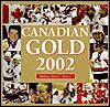 Canadian Gold 2002: Making Hockey History - Andrew Podnieks