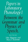 Papers in Laboratory Phonology: Volume 1, Between the Grammar and Physics of Speech - John Kingston