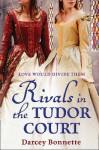 Rivals in the Tudor Court - Darcey Bonnette