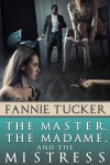 The Master, the Madame, and the Mistress: A Novel - Fannie Tucker