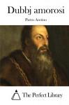 Dubbj amorosi (Italian Edition) - Pietro Aretino, The Perfect Library