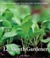 The 12-Month Gardener: Simple Strategies for Extending Your Growing Season - Jeff Ashton