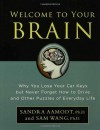 Welcome to Your Brain: Why You Lose Your Car Keys but Never Forget How to Drive and Other Puzzles of Everyday Life - Sam Wang, Sandra Aamodt